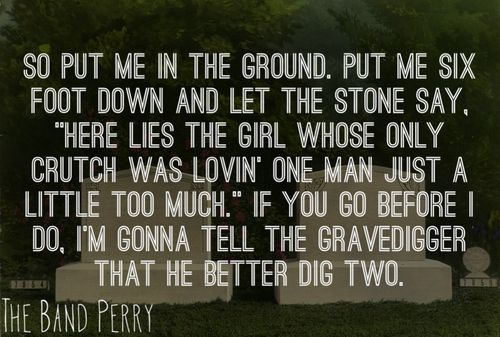 Better Dig Two- The Band Perry. LOVE this song.