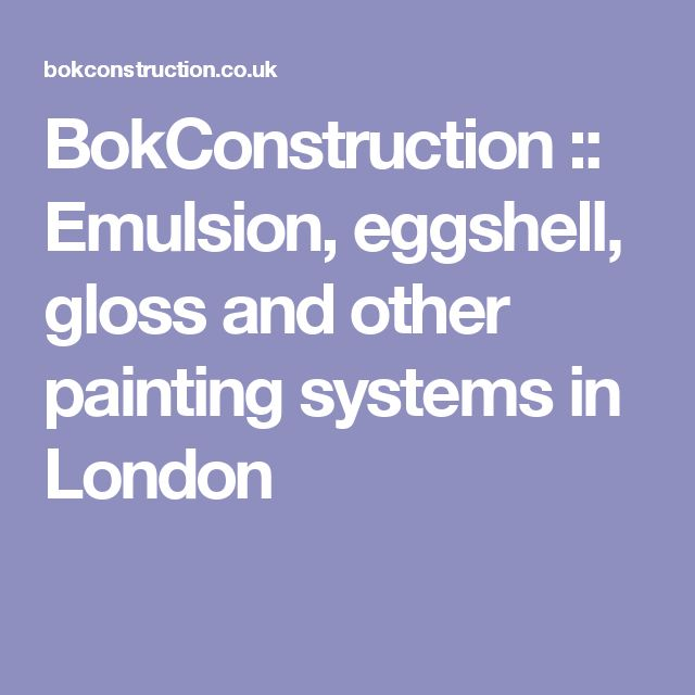 BokConstruction :: Emulsion, eggshell, gloss and other painting systems in London
