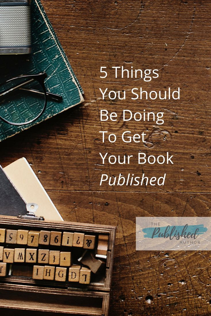 5 Things You Should Be Doing To Get Your Book Published Aspiring Authors Writers Blog Book Publishing Author Platform Writing A Book