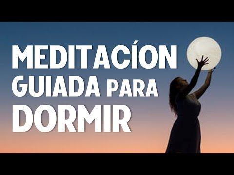 Esta Poderosa Meditación Guiada Para Dormiir Te Ayudará A Conseguir Una Relajación Profunda Espe Meditacion Guiada Para Dormir Meditaciones Guiadas Meditacion