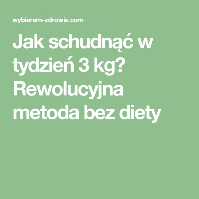 Jak schudnąć w tydzień 3 kg? Rewolucyjna metoda bez diety