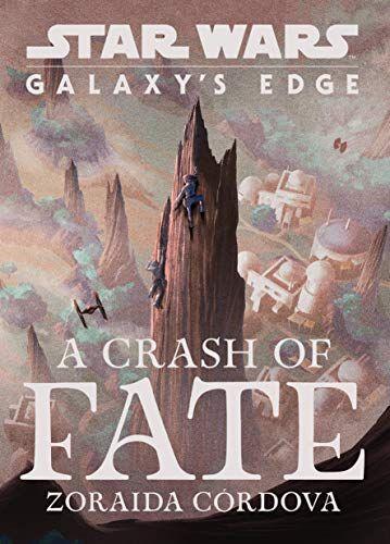 Free Download Pdf Star Wars Galaxys Edge A Crash Of Fate Free Epub Mobi Ebooks Star Wars Books Star Wars Galaxies Fate
