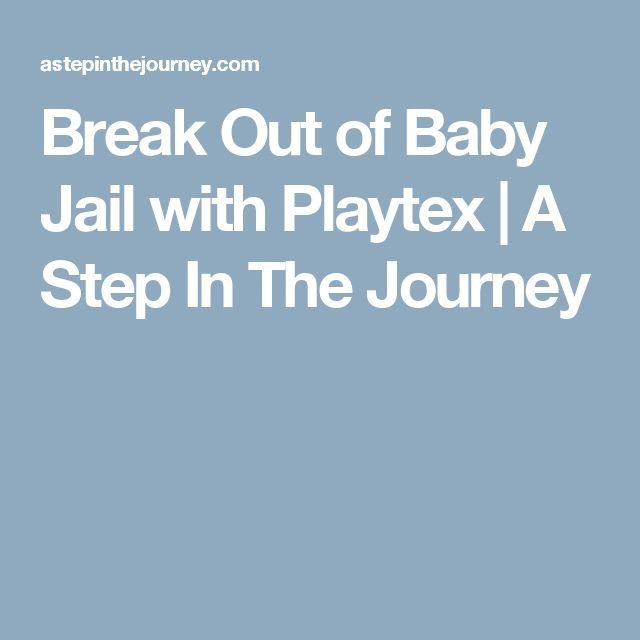 Break Out of Baby Jail with Playtex | A Step In The Journey