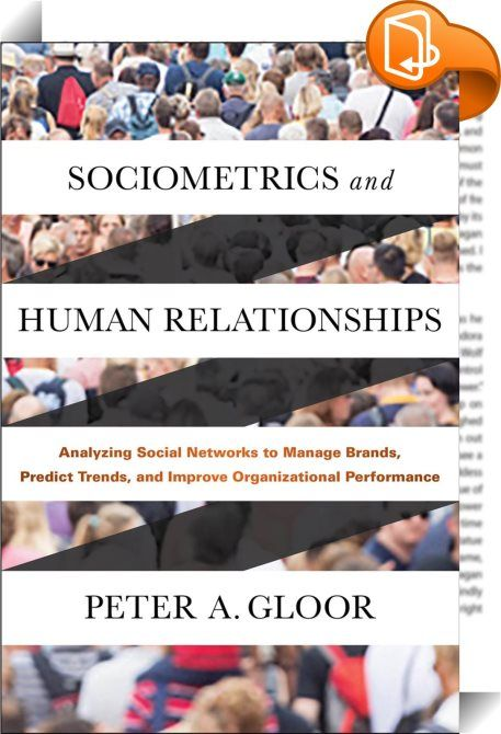 Sociometrics and Human Relationships    :  Sociometrics and Human Relationships translates the latest academic research into practical business strategies and techniques as well as actionable insights, providing  a wealth of examples for social network analysis and predicting trends. Gloor illustrates how to improve organizational performance by optimizing communication and collaboration through email. Based on Collaborative Innovation Networks courses which have been taught for over a...