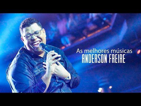 Anderson Freire - AS MELHORES (músicas mais tocadas) atualizada - YouTube