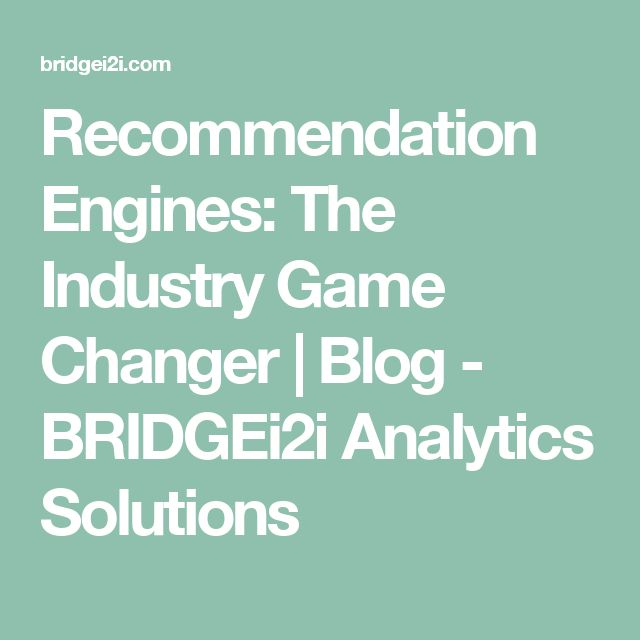 Recommendation Engines: The Industry Game Changer | Blog - BRIDGEi2i Analytics Solutions
