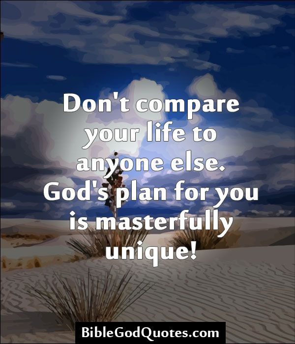 Gods Quotes: Don't Compare Your Life To Anyone Else. God's Plan For You