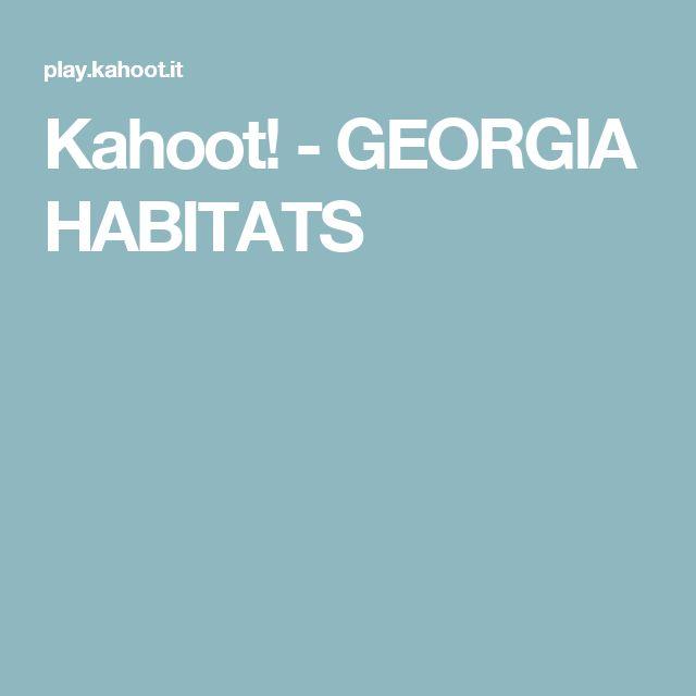Kahoot! - GEORGIA HABITATS                                                                                                                                                                                 More