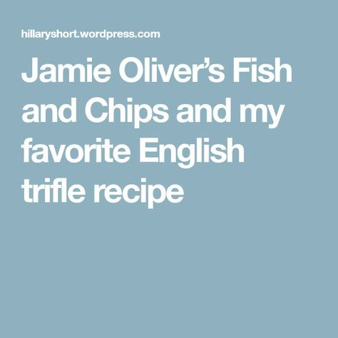 Jamie Oliver's Fish and Chips and my favorite English trifle recipe
