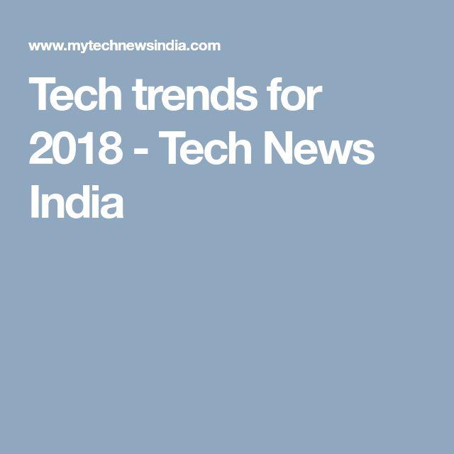 Tech trends for 2018 - Tech News India