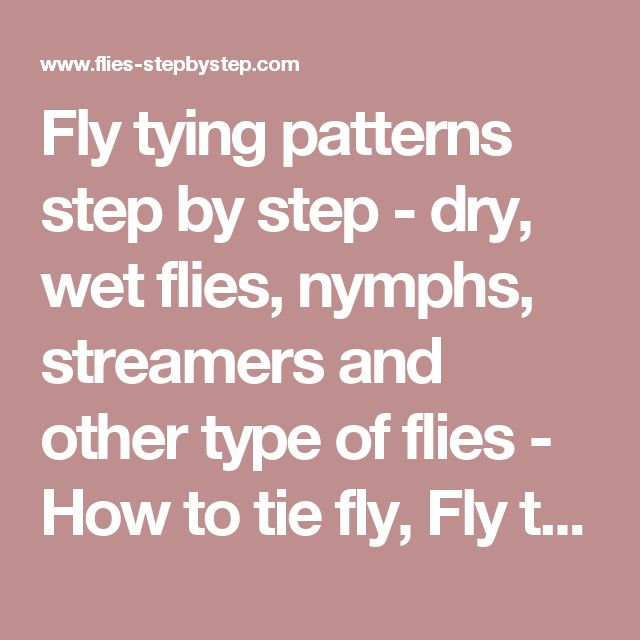 Fly tying patterns step by step - dry, wet flies, nymphs, streamers and other type of flies - How to tie fly, Fly tying Step by Step Patterns & Tutorials