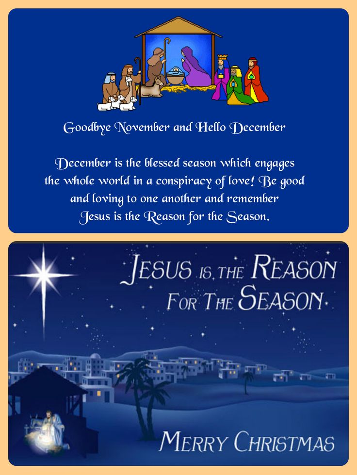 Goodbye November and Hello December *December is the blessed season which engages the whole world in a conspiracy of love! Be good and loving to one another and remember Jesus is the Reason for the Season. <3