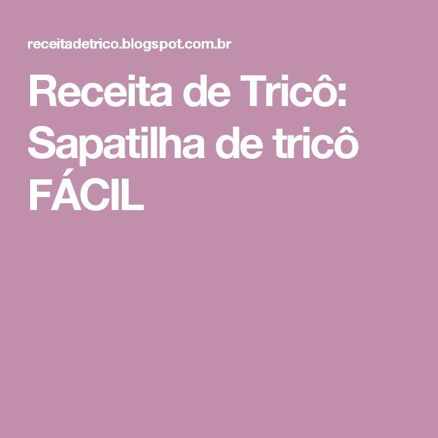 Receita de Tricô: Sapatilha de tricô FÁCIL