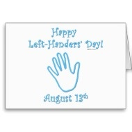 Happy Left-Handers day to my special lefties! Jerome- Payne-Suzanne and Mary Alex!!