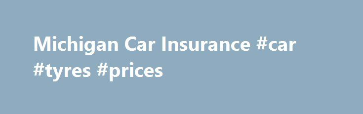 Michigan Car Insurance #car #tyres #prices http://car.remmont.com/michigan-car-insurance-car-tyres-prices/  #car ins # Michigan Car Insurance Michigan is known for having the most comprehensive no-fault system in the country, and in turn some of the highest car insurance rates as well. The ZIP code 48227 in Detroit has the highest average rate in the U.S. at $5,109. Even a driver with a great record will […]The post Michigan Car Insurance #car #tyres #prices appeared first on Car.
