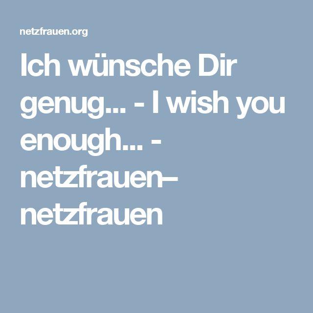 Ich wünsche Dir genug... - I wish you enough... - netzfrauen– netzfrauen