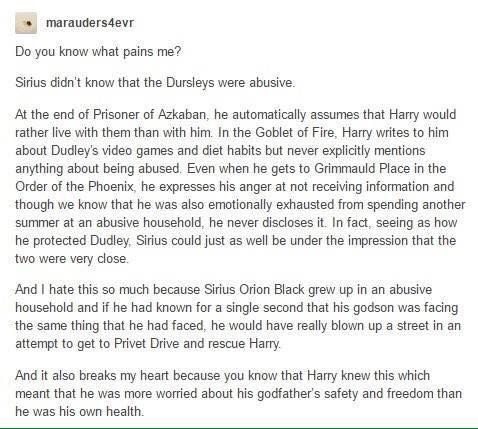 This is heartbreaking. Though it makes me wonder if the Weasleys didn't tell Sirius what the Dursleys were like after GoF.