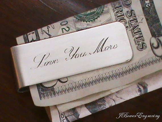 Love You More  Hand Engraved Money Clip by JBowerEngraving on Etsy - Great guy gift!