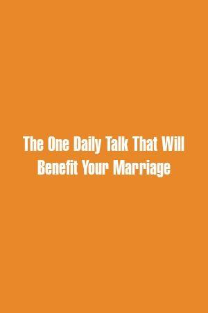 A única conversa diária que beneficiará seu casamento   – Relationship mode