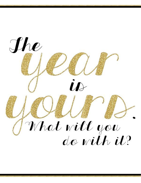 """The Year is Yours. What will you do with it? {New Year's Eve Free Printable }"