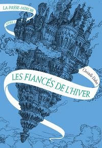 La passe-miroir, tome 1 : Les fiancés de l\'hiver par Christelle Dabos Fantastique- Aventure- roman d'apprentissage- Sentiment  http://cdilumiere.over-blog.com/les-fianc%C3%A9s-de-l-hiver-la-passe-miroir-livre-1-christelle-dabos-gallimard-jeunesse-203