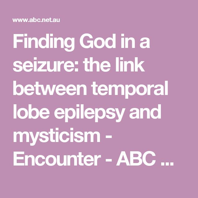 Finding God in a seizure: the link between temporal lobe epilepsy and mysticism - Encounter - ABC Radio National (Australian Broadcasting Corporation)