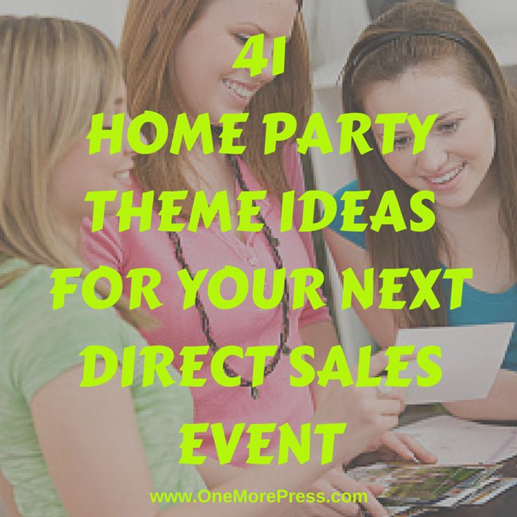 41 Home Party Theme Ideas for Your Next Direct Sales Event ... #homeparty #directsales www.OneMorePress.com