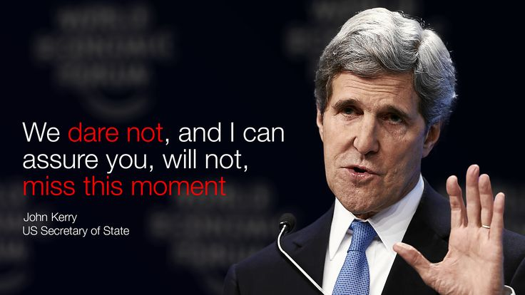 We dare not, and I can assure you, will not, miss this moment John Kerry US Secretary of State