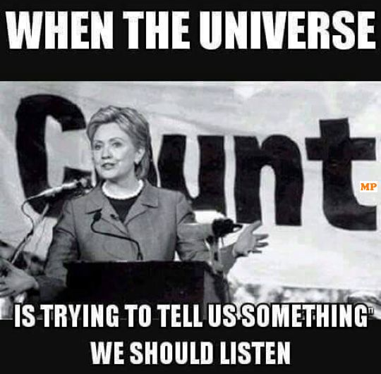 Hillary Clinton,when the universe is trying to tell us something ...