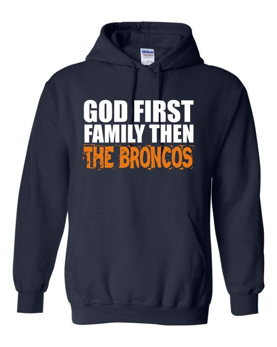 God First Family Then The Broncos unisex navy Hoodie with a front print