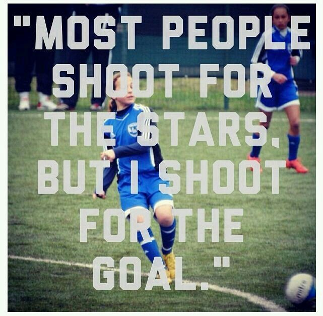 Most people shoot for the stars.But I shoot for the goal
