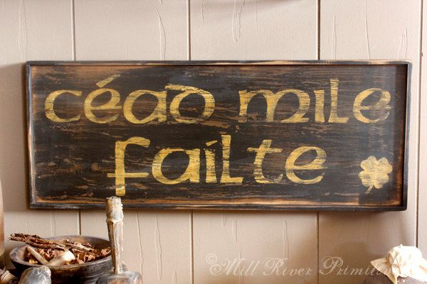 Early looking CEAD MILE FAILTE Wooden Sign Irish Greeting by MillRiverPrimitives on Etsy https://www.etsy.com/listing/178507874/early-looking-cead-mile-failte-wooden