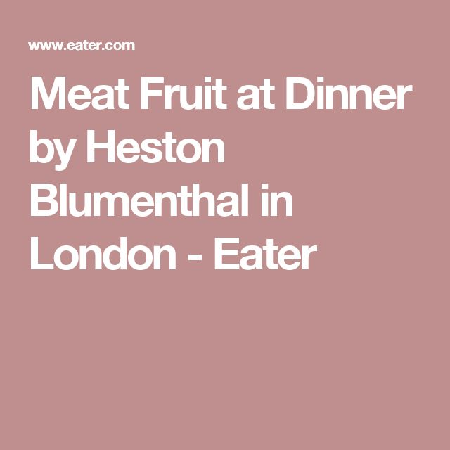Meat Fruit at Dinner by Heston Blumenthal in London - Eater