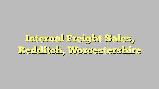 Internal Freight Sales, Redditch, Worcestershire