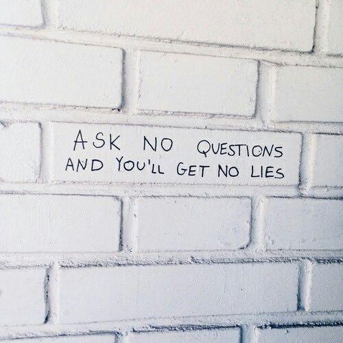 Não faço perguntas e não lhe direi mentiras