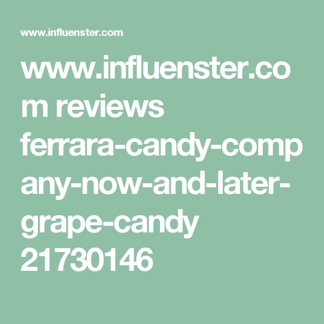 www.influenster.com reviews ferrara-candy-company-now-and-later-grape-candy 21730146