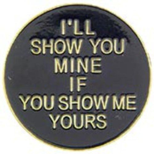 """Ill Show You Mine If You Show Me Yours Pin 1"""" by FindingKing. $8.50. This is a new Ill Show You Mine If You Show Me Yours Pin 1"""""""