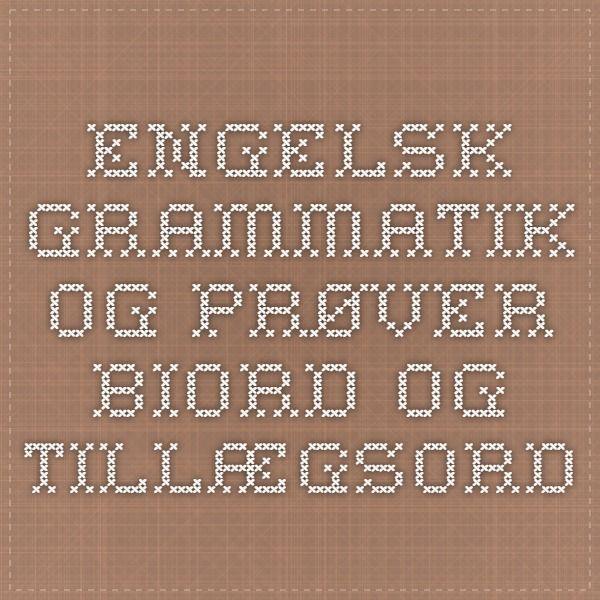 Engelsk grammatik og prøver - biord og tillægsord
