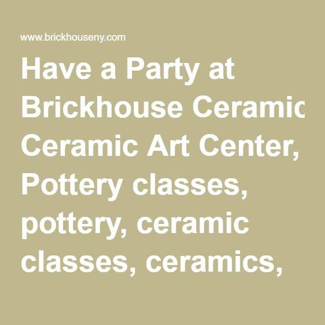 Have a Party at Brickhouse Ceramic Art Center, Pottery classes, pottery, ceramic classes, ceramics, clay, clay classes, glaze classes, glaze, potters wheels, classes, kiln, kiln rental, electric kiln, firing, ceramic firing, kiln firing, wheel thrown, wheel throwing, hand-built, handbuilt, hand building, Pottery Classes NYC, Pottery Classes New York, Pottery Classes Manhattan, Pottery Classes Queens, Pottery Classes Long Island City, artist space, studio space, workshops, handmade gifts…