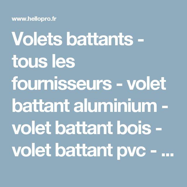 Volets battants - tous les fournisseurs - volet battant aluminium - volet battant bois - volet battant pvc - volet battant - volet panneau plein - volet battant persienne - persienne b