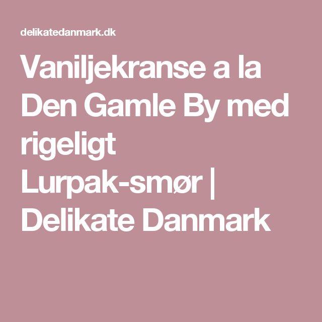 Vaniljekranse a la Den Gamle By med rigeligt Lurpak-smør | Delikate Danmark