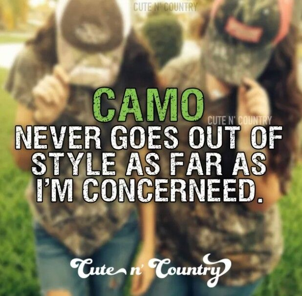 The trend that new goes... except that camo isn't trendy... but who cares? Rednecks have their own world!