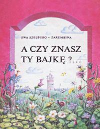 A czy znasz ty bajkę?.. by Ewa Szelburg-Zarembina, Izabela Kowalska-Wieczorek (Illustrator)