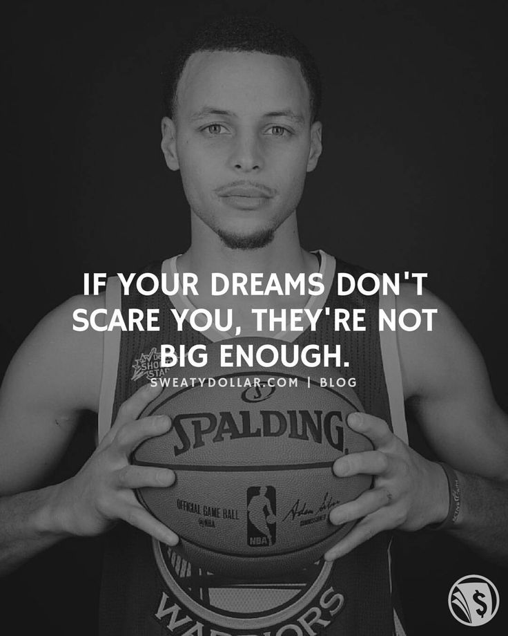 If You're Dreams Don't Scare You, They're Not Big Enough~ Stephen Curry.