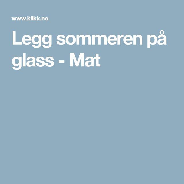 Legg sommeren på glass - Mat