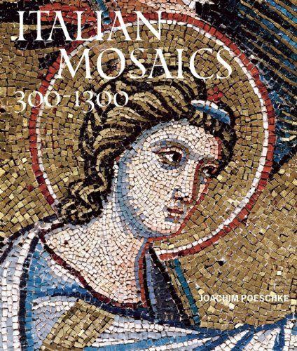 JOACHIM POESCHKE. Italian Mosaics 300 - 1300, Abbeville Press Inc., 2010, 433 p.