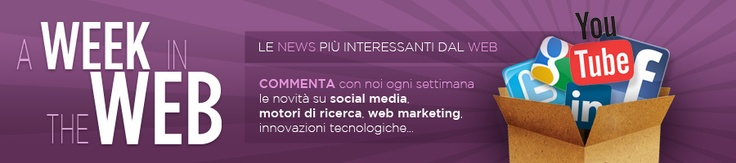 http://www.Aweekintheweb.it: il nostro blog, in cui raccogliamo ogni settimana notizie interessanti dal mondo della rete e dei social network.