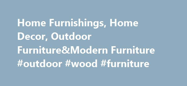 Home Furnishings, Home Decor, Outdoor Furniture&Modern Furniture #outdoor #wood #furniture http://furniture.remmont.com/home-furnishings-home-decor-outdoor-furnituremodern-furniture-outdoor-wood-furniture-3/  *SAVEMORE: Promotion code valid through 11:59 PM PT on 11/14/16. Save 10% on order totals of $100 or more, 15% on order totals of $250 or more, 20% on order totals of $500 or more, and 25% on order totals of $1,000 or more of regular-priced furniture, rugs, window coverings and…