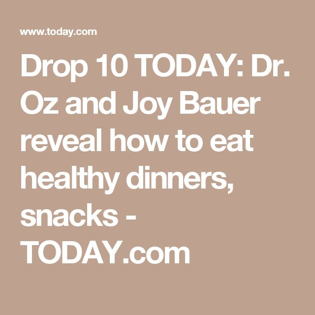 Drop 10 TODAY: Dr. Oz and Joy Bauer reveal how to eat healthy dinners, snacks - TODAY.com