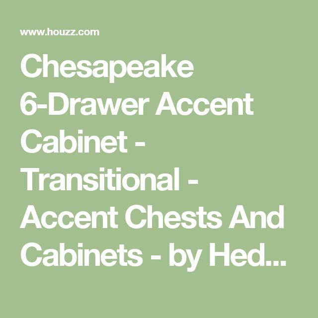 Chesapeake 6-Drawer Accent Cabinet - Transitional - Accent Chests And Cabinets - by HedgeApple